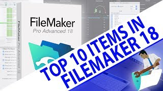 Top 10 FileMaker 18 Need to Know Items-FileMaker Training-FileMaker News-FileMaker Video Training