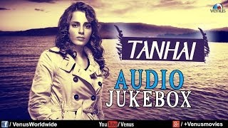 Tanhai - Sentimental Hits (Bollywood Sad Songs) | Audio Jukebox