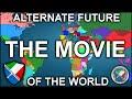 Alternate Future of the World: The Movie