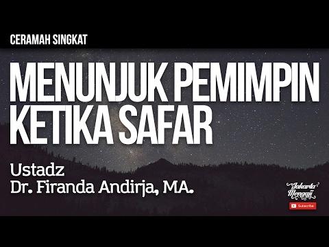 Ceramah Singkat : Menunjuk Pemimpin Ketika Safar - Ustadz Dr. Firanda Andirja, MA.