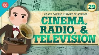 Cinema, Radio, and Television: Crash Course History of Science #29