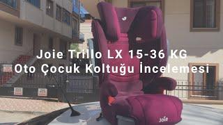 Joie Trillo LX 15-36 KG Oto Çocuk Koltuğu İncelemesi