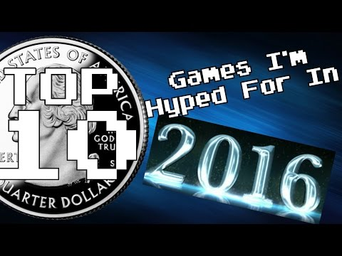 Top Ten Games I'm Hyped For In 2016