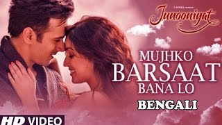 Mujhko Barsaat Bana Lo Full Video Song   Junooniyat   Bengali Version By Asit Tripathy