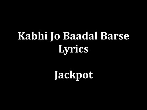 Kabhi Jo Baadal Barse Lyrics Arijit Singh jackpot video
