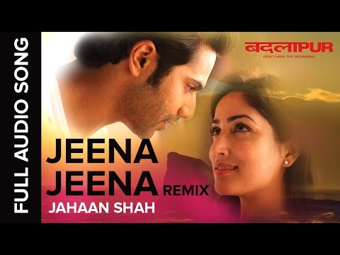 Jeena Jeena Jahaan Shah Remix | Full Audio Song | Badlapur