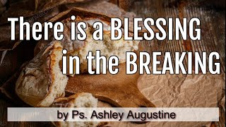 Sunday Service: There is a Blessing in the Breaking by Ps. Ashley Augustine