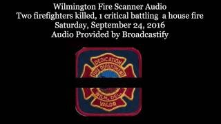 Full Audio: Wilmington Fire Scanner Audio from two firefighters killed while  battling a house fire