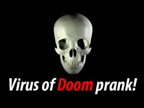 Virus of Doom Prank