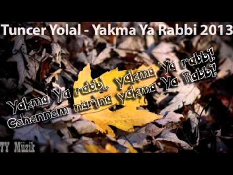 Yakma Ya Rabbi ( Tuncer Yolal ) ilahi