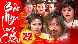 Bảo Ngọc Long Châu - Tập 22 | Phim Kiếm Hiệp Trung Quốc Hay Mới Nhất 2018 - Phim Bộ Thuyết Minh