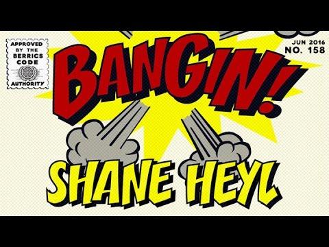 Shane Heyl - Bangin!
