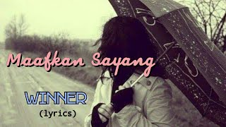 Maafkan Sayang - Winner (lyrics)