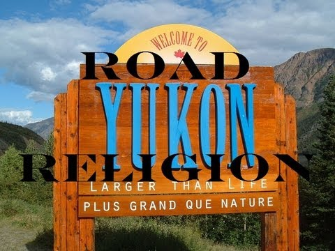 Road Religion: Yukon and the Alaska/Alcan Highway Documentary