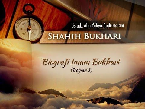 Biografi Imam Bukhari (Bagian Ke-1) - Kitab Shahih Bukhari (Ustadz Abu Yahya Badrusalam, Lc.)
