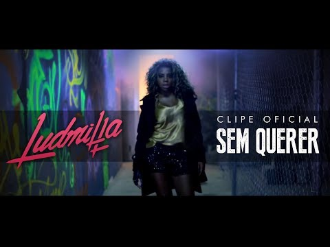 Ludmilla - Sem Querer (clipe Oficial) [ex-mc Beyonce] video