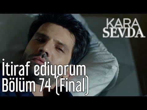 Kara Sevda 74. Bölüm (Final) - İtiraf Ediyorum