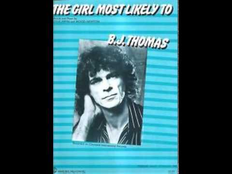 B J Thomas - The Girl Most Likely to