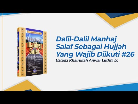 Dalil - Dalil Manhaj Salaf Sebagai Hujjah Yang Wajib Diikuti Kaum Muslimin - Ustadz Khairullah, Lc
