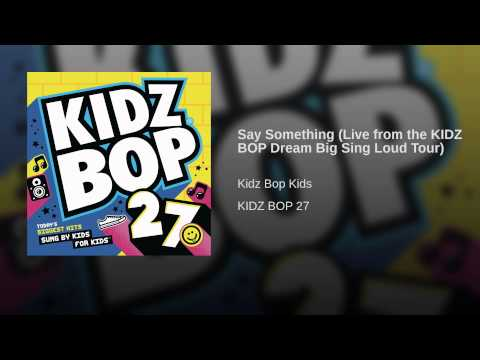 Say Something (Live from the KIDZ BOP Dream Big Sing Loud Tour)