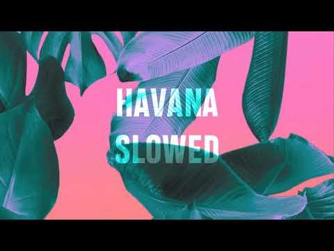 HAVANA | SLOWED