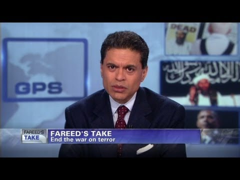 Fareed Zakaria GPS - Fareed's Take: End the war on terror