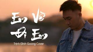 Em , Về Đi Em   Trịnh Đình Quang (Cover) x Hoa Vinh x Đạt G