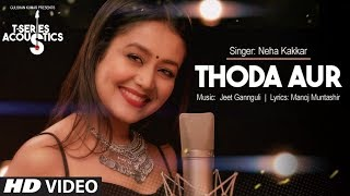 Thoda Aur Full Video Song I T-Series Acoustics | Neha Kakkar⁠⁠⁠⁠ | T-Series