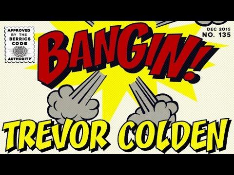 Trevor Colden - Bangin!
