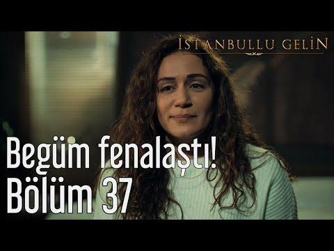 İstanbullu Gelin 37. Bölüm - Begüm Fenalaştı!