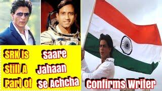 #SRK Is Still A Part Of Saare Jahaan Se Achcha Confirms Writer