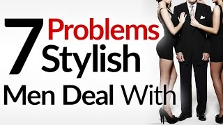 7 Problems Only Sharp Dressed Men Have | Struggles Of Dressing Well | Dealing With Style Issues