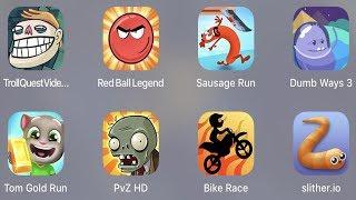 Troll Quest Video,Red Ball Legend,Sausage Run,Dumb Way 3,Tom Gold Run,PVZ HD,Bike Race,Slither.io