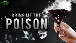 """""""Bring Me The Poison"""""""