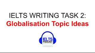 IELTS WRITING TASK TWO IDEAS IDEAS IDEAS GLOBALISATION