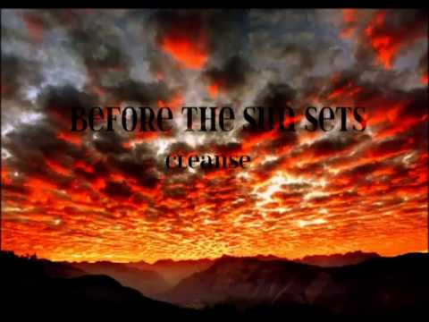 Before The Sun Sets - Cleanse