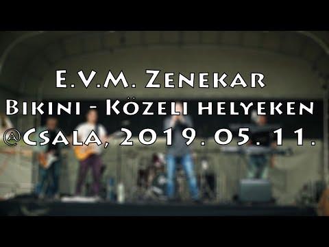 [ÉLŐ] E.V.M. koncert 2019. 05. 11. - Bikini - Közeli helyeken @Csala