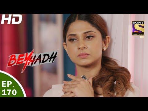 Beyhadh - बेहद - Ep 170 - 5th Jun, 2017 thumbnail