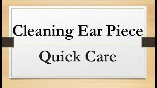 Hearing Aid Quick Care: Ear Piece Cleaning