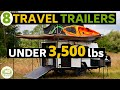 8 Lightweight Travel Trailers Under 3,500 lbs - some with Bathrooms!