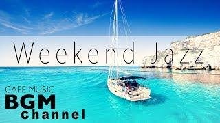 Weekend Jazz - Chill Out Cafe Jazz Music - Relaxing Bossa Nova Music - Background Music