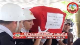 ŞEHİT POLİS MEMURU MEHMET KARACATİLKİ OSMANİYE'DE TOPRAĞA VERİLDİ