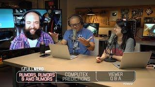 AMD Ryzen/Navi rumors, Computex predictions, and Q&A | The Full Nerd ep. 93