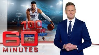 100 million dollar baby - Australia's most successful NBA star: Ben Simmons | 60 Minutes Australia