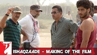 Ishaqzaade - ISHAQZAADE - Making Of The Film