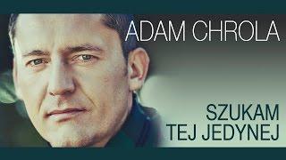 Adam Chrola - Szukam tej jedynej