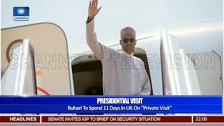 Buhari To Spend 11 Days In UK On Private Visit 25/04/19 Pt.1 |News@10|