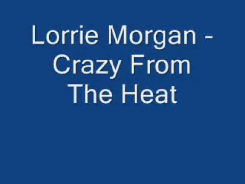 Lorrie Morgan - Crazy From The Heat