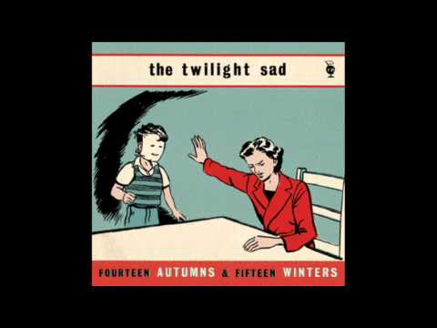 The Twilight Sad - Im Taking The Train Home