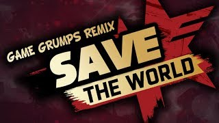 Save the World - Game Grumps Remix